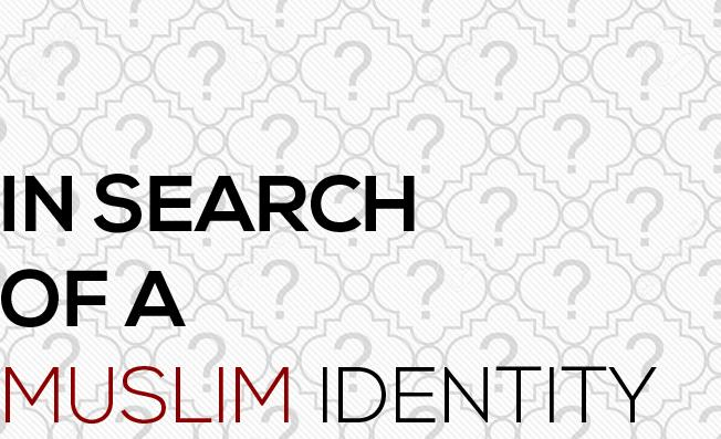 In Search of a Muslim Identity -