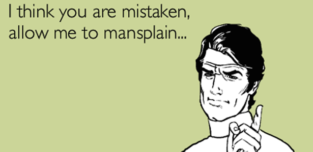 Stop Mansplaining to a Badass Working Woman -