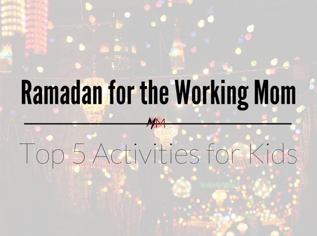 Ramadan for the Working Mom: Top 5 Activities for Kids -