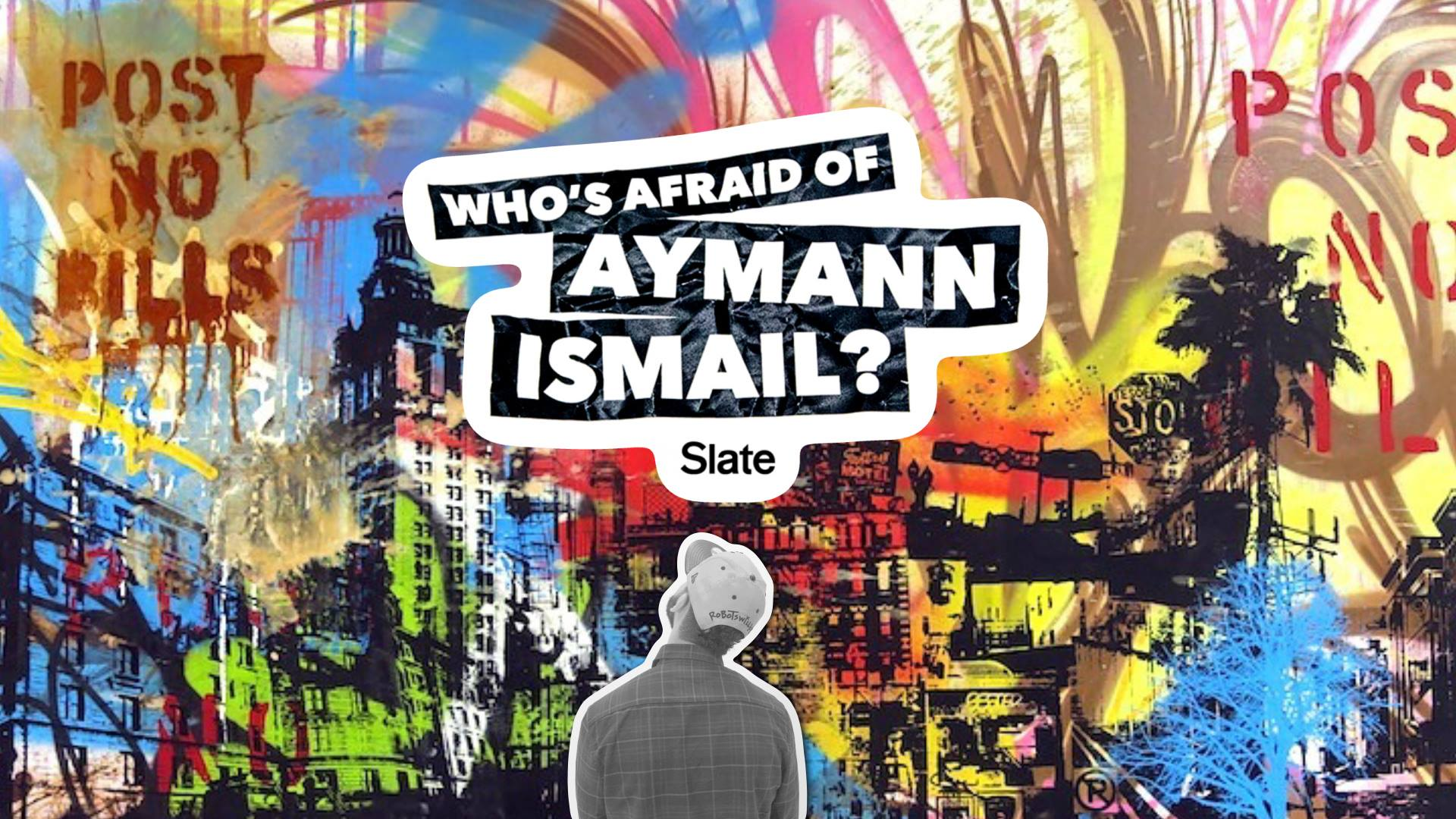 Who's Afraid of Aymann Ismail? Lots of People -