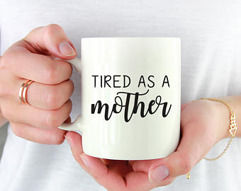Tired As A Mother -